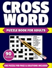 Crossword Puzzle Book For Adults: Large Print Crossword Puzzle Book For Adults Of 2021 Containing 90 Puzzles With Solutions Cover Image