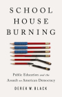 Schoolhouse Burning: Public Education and the Assault on American Democracy Cover Image