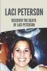 Laci Peterson: Discover The Death Of Laci Peterson: Scott Peterson Murder Laci Peterson Cover Image