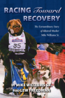 Racing Toward Recovery: The Extraordinary Story of Alaska Musher Mike Williams Sr. Cover Image