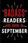 Badass Readers Are Born In September: Blank Lined Funny Journal Notebook Diary as Birthday, Welcome, Farewell, Appreciation, Thank You, Christmas, Gra Cover Image