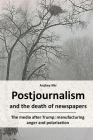 Postjournalism and the death of newspapers. The media after Trump: manufacturing anger and polarization Cover Image