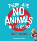 There Are No Animals in This Book (Only Feelings) Cover Image