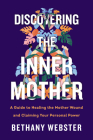Discovering the Inner Mother: A Guide to Healing the Mother Wound and Claiming Your Personal Power Cover Image