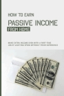 How To Earn Passive Income From Home: Make Extra Income Even With A Part-Time Job At Lighting Speed Without Prior Experience: How To Earn Passive Inco Cover Image