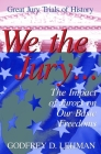 We the Jury: The Impact of Jurors on Our Basic Freedoms: Great Jury Trials of History Cover Image