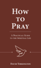 How to Pray: A Practical Guide to the Spiritual Life Cover Image