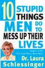 Ten Stupid Things Men Do to Mess Up Their Lives Cover Image