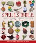 The Spells Bible: The Definitive Guide to Charms and Enchantments Cover Image