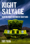 Night Salvage: Haunting Socal's Automotive Graveyards (America Through Time) Cover Image