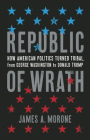 Republic of Wrath: How American Politics Turned Tribal, From George Washington to Donald Trump Cover Image