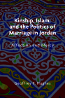 Kinship, Islam, and the Politics of Marriage in Jordan: Affection and Mercy (Public Cultures of the Middle East and North Africa) Cover Image