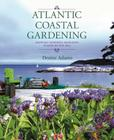 Atlantic Coastal Gardening: Growing Inspired, Resilient Plants by the Sea Cover Image