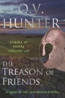 The Treason of Friends, A Novel of the Late Roman Empire: Embers of Empire VIII Cover Image