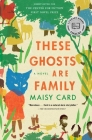 These Ghosts Are Family: A Novel Cover Image