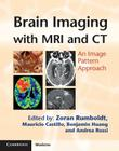 Brain Imaging with MRI and CT: An Image Pattern Approach (Cambridge Medicine) Cover Image