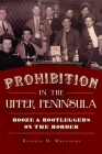 Prohibition in the Upper Peninsula: Booze & Bootleggers on the Border Cover Image
