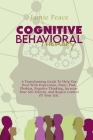 Cognitive Behavioral Therapy: A Transforming Guide To Help You Deal With Depression, Panic, Ptsd, Phobias, Negative Thinking, Increase Your Self-Est Cover Image