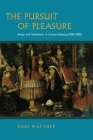 The Pursuit of Pleasure: Drugs and Stimulants in Iranian History, 1500-1900 Cover Image
