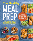 The Healthy Meal Prep Cookbook: Easy and Wholesome Meals to Cook, Prep, Grab, and Go Cover Image