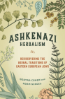 Ashkenazi Herbalism: Rediscovering the Herbal Traditions of Eastern European Jews Cover Image