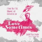Love, Sometimes Lib/E: A Novel about Risk, Hollywood, and Controversial Love Cover Image