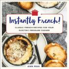 Instantly French!: Classic French Recipes for Your Electric Pressure Cooker Cover Image