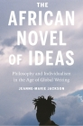 The African Novel of Ideas: Philosophy and Individualism in the Age of Global Writing Cover Image