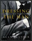 Dressing the Man: Mastering the Art of Permanent Fashion Cover Image