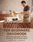 Woodturning for Beginners Handbook: The Step-by-Step Guide with Tools, Techniques, Tips and Starter Projects Cover Image
