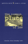 The Common Place of Law: Stories from Everyday Life (Chicago Series in Law and Society) Cover Image