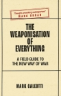 The Weaponisation of Everything: A Field Guide to the New Way of War Cover Image