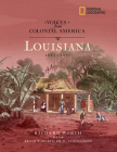 Voices from Colonial America: Louisiana, 1682-1803 (National Geographic Voices from ColonialAmerica) Cover Image