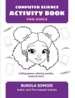 Computer Science Activity Book for Girls: Coding games, coloring, puzzles, mazes & more Cover Image