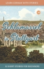 Learn German With Stories: Schlamassel in Stuttgart - 10 Short Stories For Beginners Cover Image