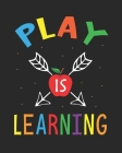 Play Is Leaning: Teacher Appreciation Notebook Or Journal Cover Image