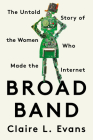 Broad Band: The Untold Story of the Women Who Made the Internet Cover Image
