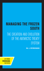 Managing the Frozen South: The Creation and Evolution of the Antarctic Treaty System (Studies in International Political Economy #20) Cover Image