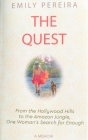 The Quest: From the Hollywood Hills to the Amazon Jungle, One Woman's Search for Enough Cover Image