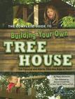 The Complete Guide to Building Your Own Tree House: For Parents and Adults Who Are Kids at Heart [With CDROM] Cover Image
