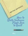 Writing Sentences: How to Write Sentences People Love to Read! Cover Image