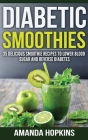 Diabetic Smoothies: 35 Delicious Smoothie Recipes to Lower Blood Sugar and Reverse Diabetes (Hardcover) Cover Image