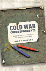 Cold War Correspondents: Soviet and American Reporters on the Ideological Frontlines Cover Image