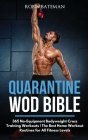 Quarantine WOD Bible: 365 No-Equipment Bodyweight Cross Training Workouts - The Best Home Workout Routines for All Fitness Levels Cover Image