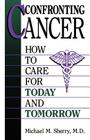 Confronting Cancer: How To Care For Today And Tomorrow Cover Image