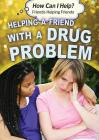 Helping a Friend with a Drug Problem (How Can I Help? Friends Helping Friends) Cover Image