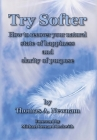 Try Softer: How to recover your natural state of happiness and clarity of purpose Cover Image