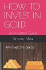How to Invest in Gold: An Investors Guide Cover Image