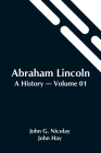 Abraham Lincoln: A History - Volume 01 Cover Image