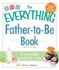 The Everything Father-to-Be Book: A Survival Guide for Men (Everything®) Cover Image
